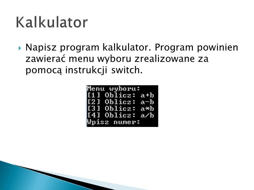 Napisz program kalkulator. Program powinien zawierać menu wyboru zrealizowane za pomocą instrukcji switch.