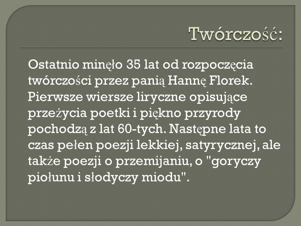 Ostatnio min ęł o 35 lat od rozpocz ę cia twórczo ś ci przez pani ą Hann ę Florek.