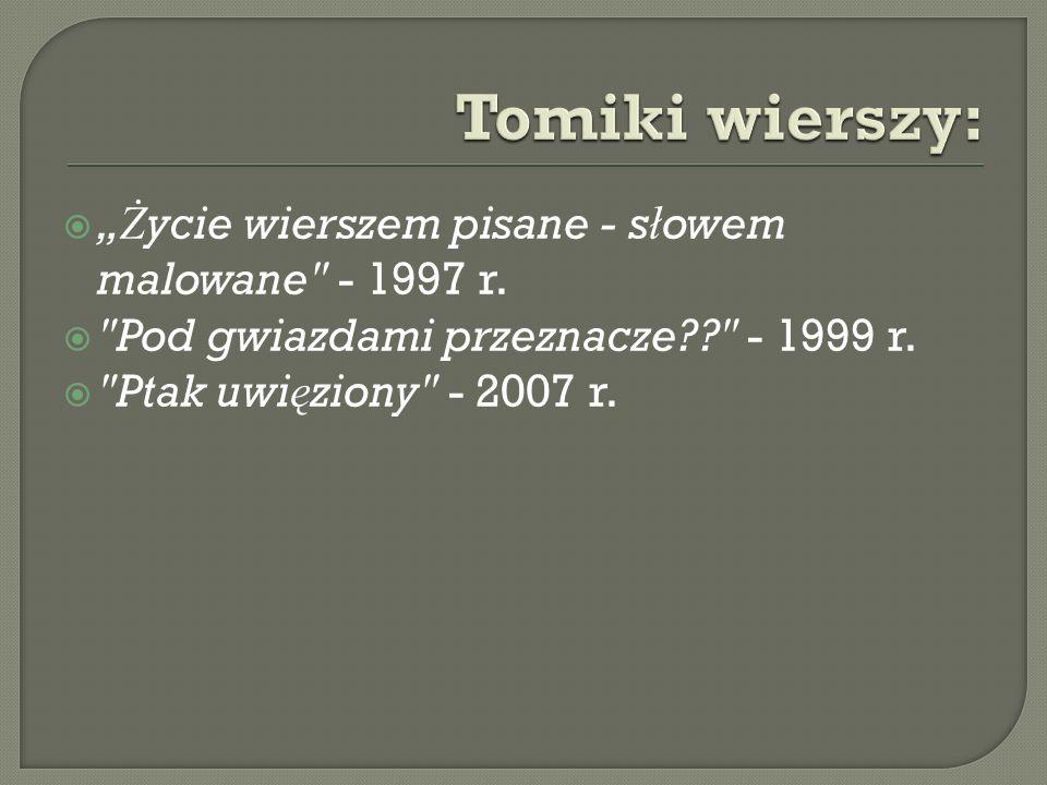 Ż ycie wierszem pisane - s ł owem malowane - 1997 r.