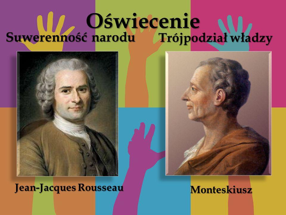 Oświecenie Suwerenność narodu Trójpodział władzy Jean-Jacques Rousseau Monteskiusz