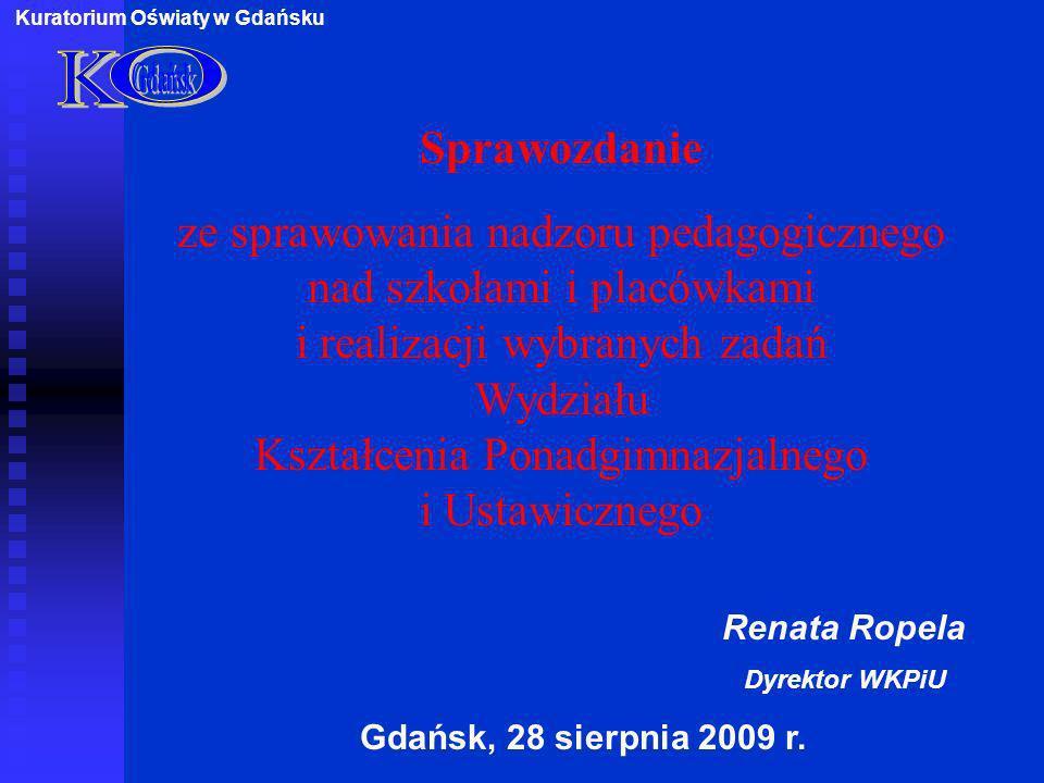 Renata Ropela Dyrektor WKPiU Gdańsk, 28 sierpnia 2009 r. Kuratorium Oświaty w Gdańsku Sprawozdanie ze sprawowania nadzoru pedagogicznego nad szkołami