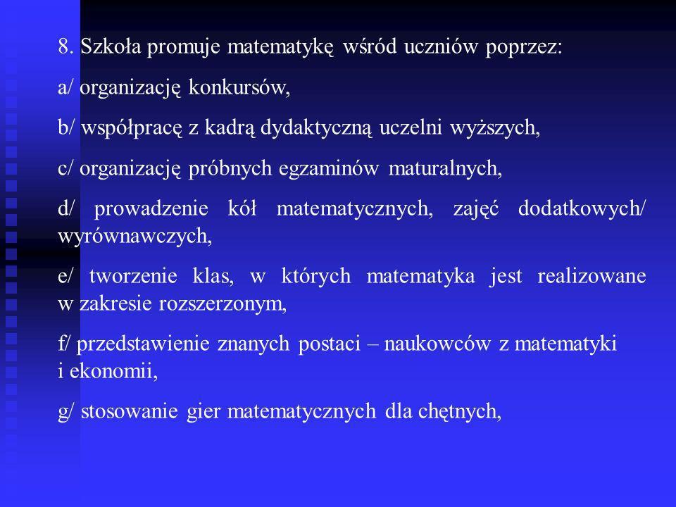 8. Szkoła promuje matematykę wśród uczniów poprzez: a/ organizację konkursów, b/ współpracę z kadrą dydaktyczną uczelni wyższych, c/ organizację próbn