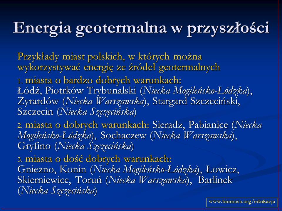 Energia geotermalna w przyszłości Przykłady miast polskich, w których można wykorzystywać energię ze źródeł geotermalnych 1.