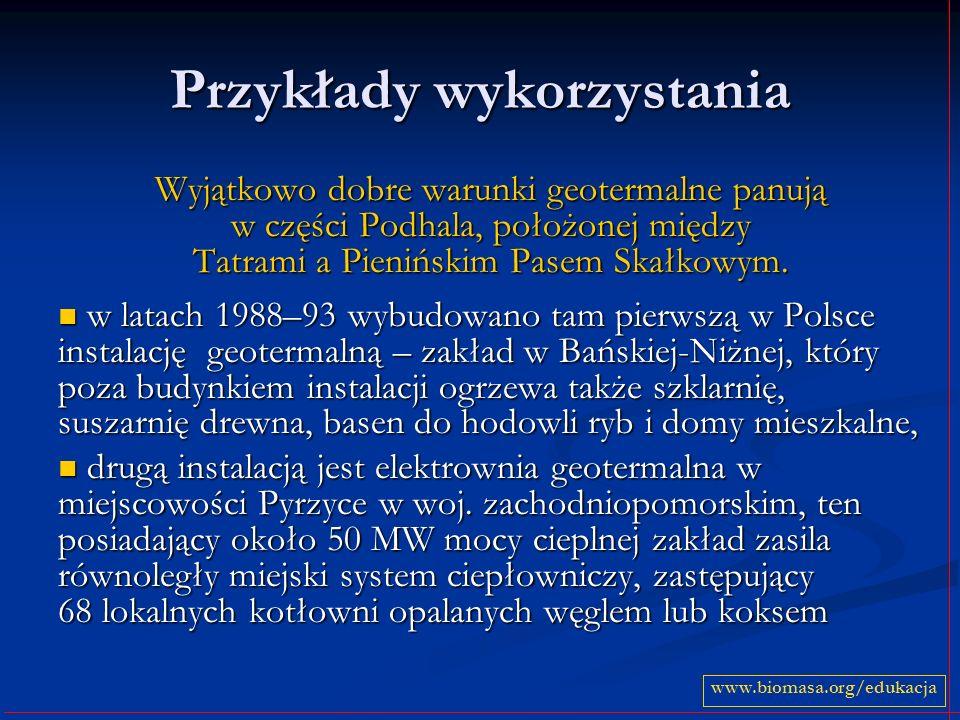 Przykłady wykorzystania Wyjątkowo dobre warunki geotermalne panują w części Podhala, położonej między Tatrami a Pienińskim Pasem Skałkowym.