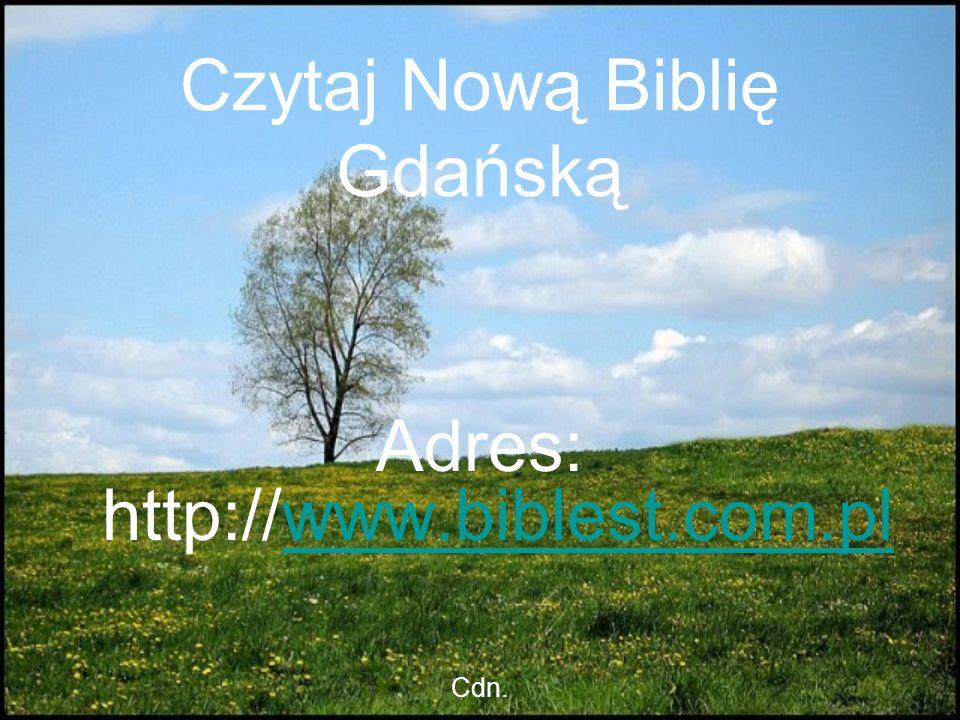 Czytaj Nową Biblię Gdańską Adres: http://www.biblest.com.plwww.biblest.com.pl Cdn.