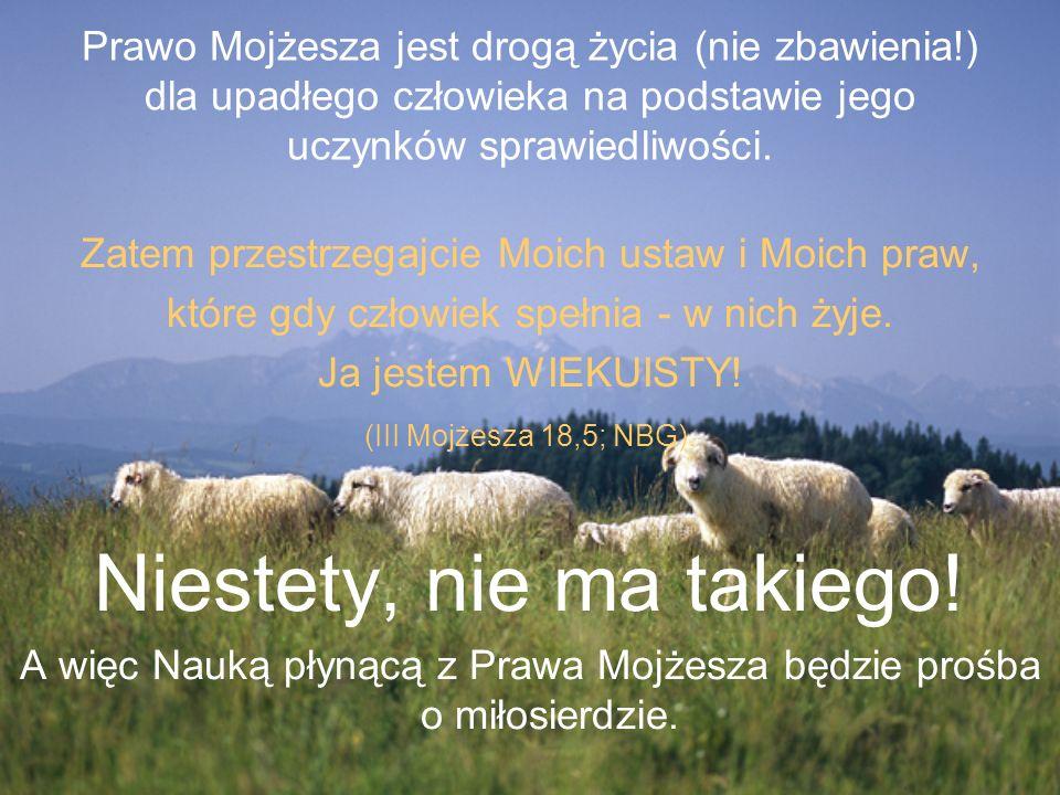 Prawo Mojżesza jest drogą życia (nie zbawienia!) dla upadłego człowieka na podstawie jego uczynków sprawiedliwości. Zatem przestrzegajcie Moich ustaw