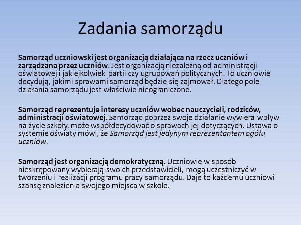 Zadania samorządu Samorząd uczniowski jest organizacją działająca na rzecz uczniów i zarządzana przez uczniów.