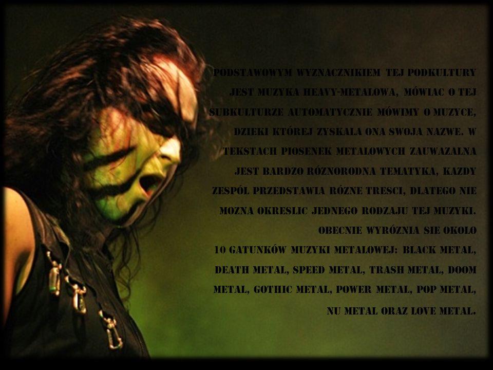 podstawowym wyznacznikiem tej podkultury jest muzyka heavy-metalowa, mówiAc o tej subkulturze automatycznie mówimy o muzyce, dziEki której zyskaLa ona