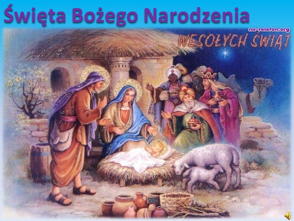 Boże Narodzenie obok Wielkanocy jest najuroczyściej obchodzonym świętem.