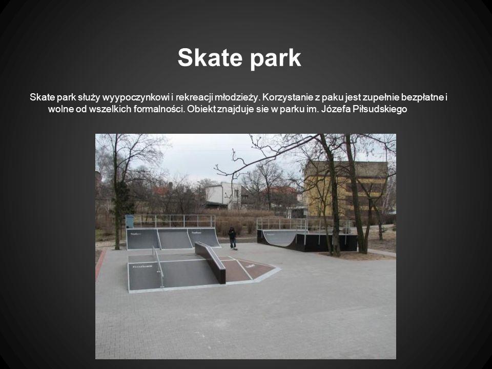 Skate park Skate park służy wyypoczynkowi i rekreacji młodzieży.