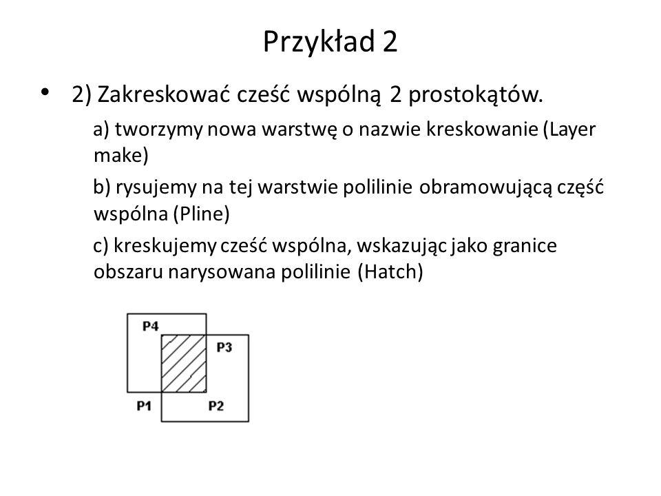 Przykład 2 2) Zakreskować cześć wspólną 2 prostokątów. a) tworzymy nowa warstwę o nazwie kreskowanie (Layer make) b) rysujemy na tej warstwie polilini
