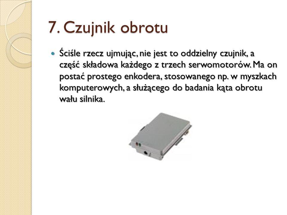 7. Czujnik obrotu Ściśle rzecz ujmując, nie jest to oddzielny czujnik, a część składowa każdego z trzech serwomotorów. Ma on postać prostego enkodera,