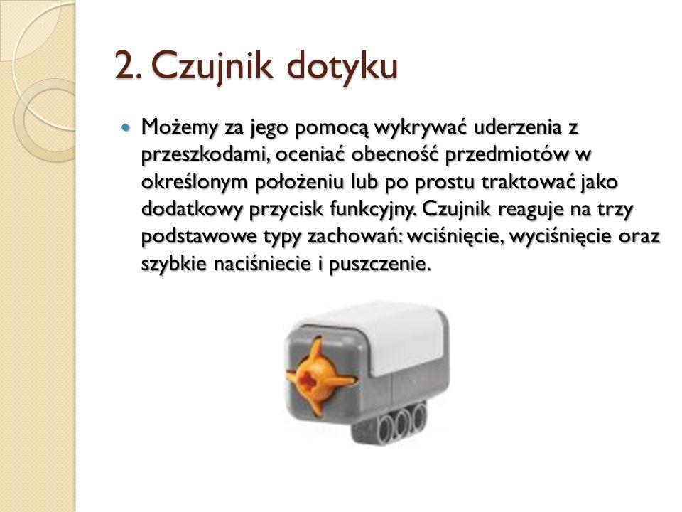 2. Czujnik dotyku Możemy za jego pomocą wykrywać uderzenia z przeszkodami, oceniać obecność przedmiotów w określonym położeniu lub po prostu traktować