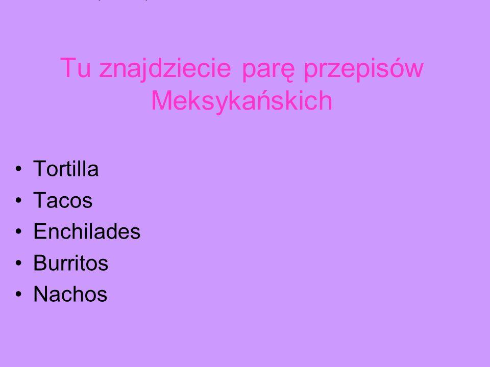 Przepis na tortille Składniki: - 2 szklanki maki kukurydzianej, - 1 szklanka maki zwyklej, - 1 lyzeczka soli, - 1 lyzeczka masla, - 4 lyzki oliwy, - ok.1/3 szklanki wody.