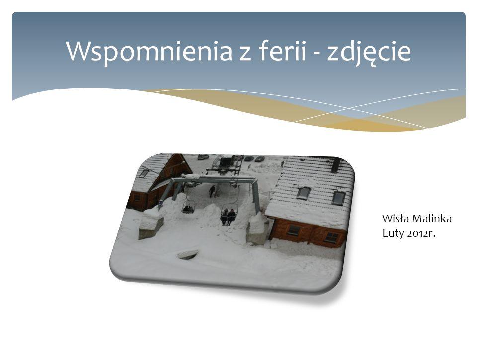 Wspomnienia z ferii - zdjęcie Wisła Malinka Luty 2012r.