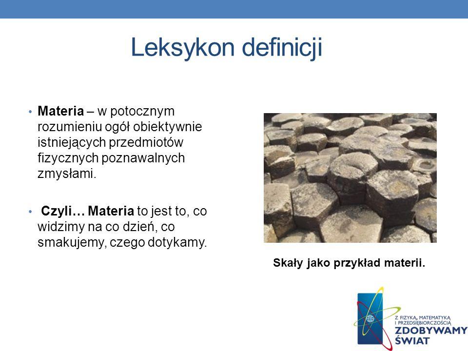 Leksykon definicji Materia – w potocznym rozumieniu ogół obiektywnie istniejących przedmiotów fizycznych poznawalnych zmysłami. Czyli… Materia to jest