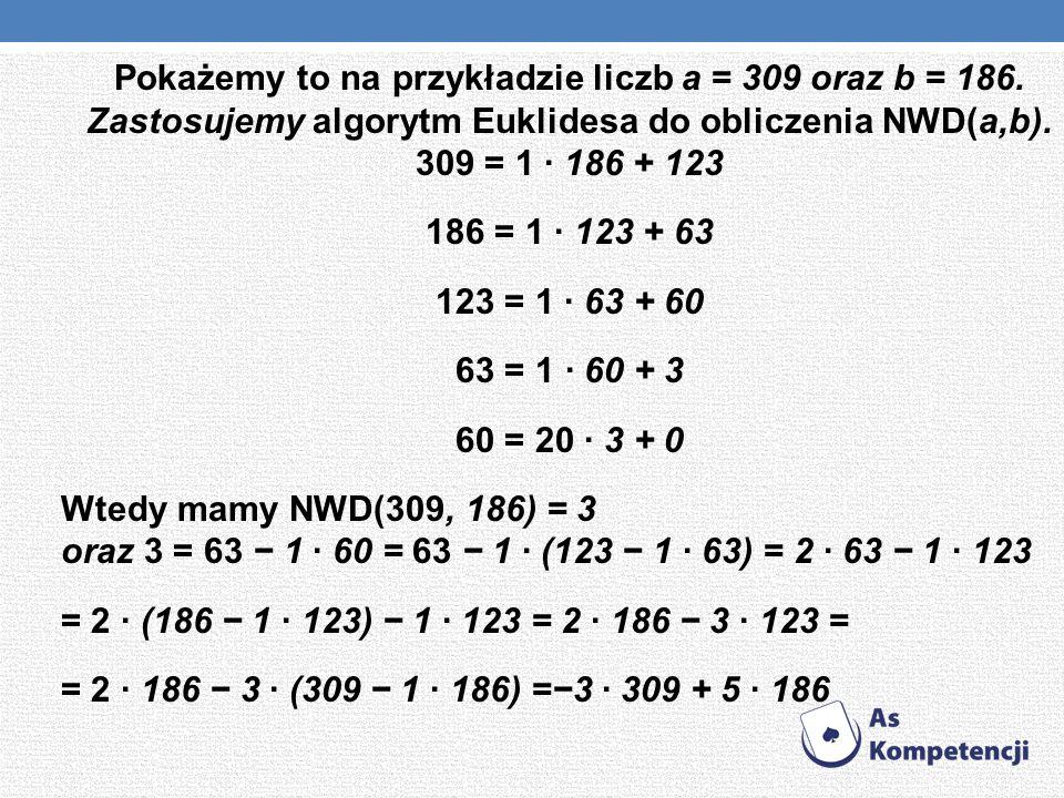 Zatem 3 = 3 · 309 + 5 · 186 i rozwiązanie naszego równania diofantycznego jest postaci x = 3, y = 5.