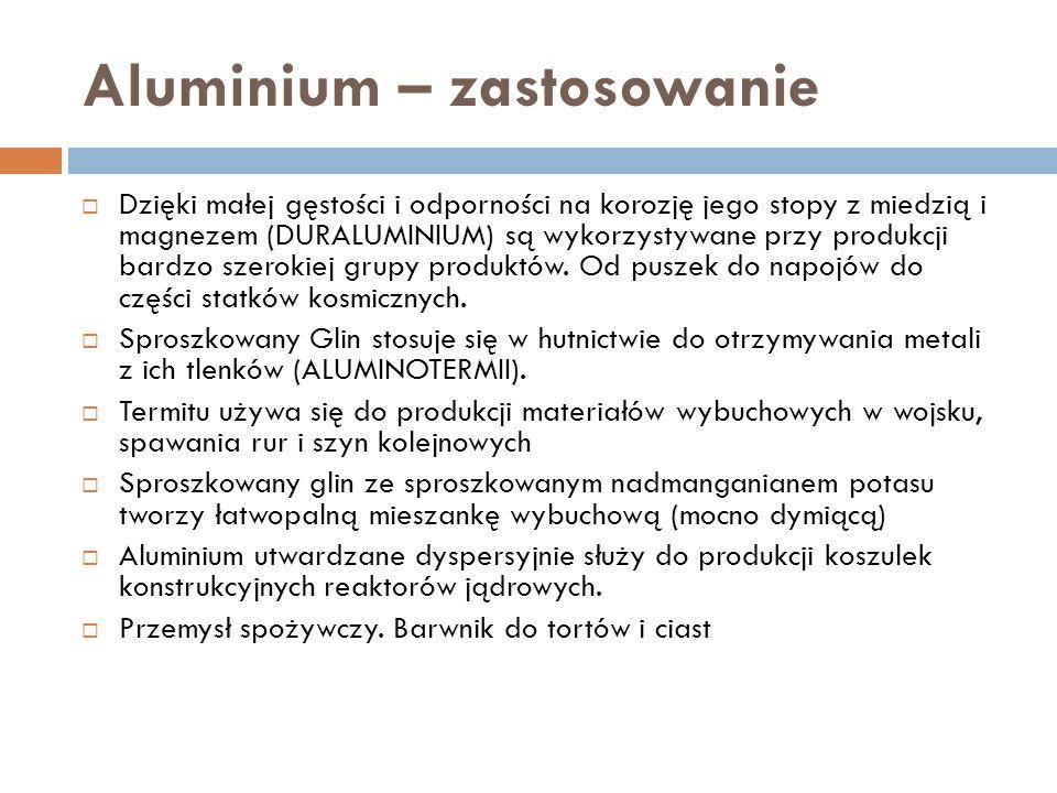 Aluminium – zastosowanie Dzięki małej gęstości i odporności na korozję jego stopy z miedzią i magnezem (DURALUMINIUM) są wykorzystywane przy produkcji bardzo szerokiej grupy produktów.