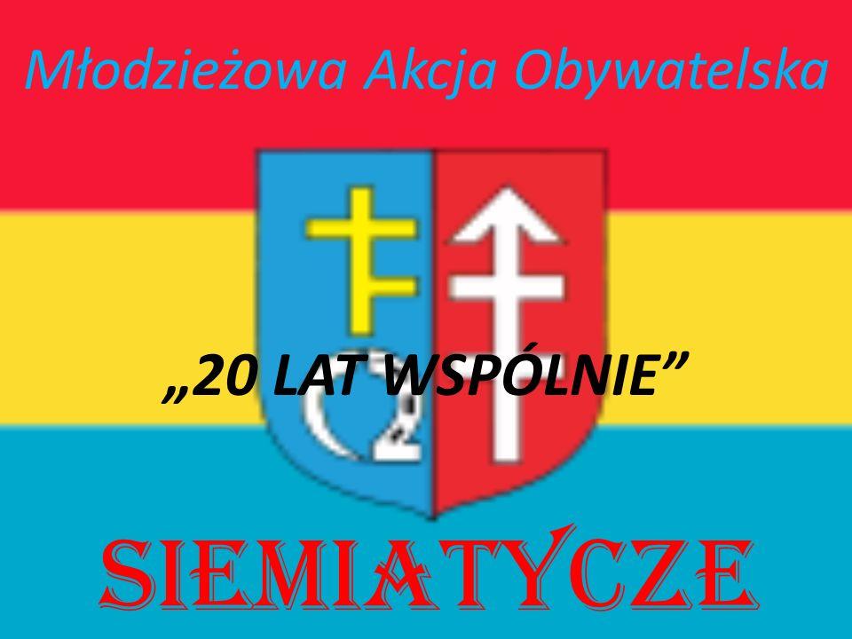 SIEMIATYCZE Młodzieżowa Akcja Obywatelska 20 LAT WSPÓLNIE