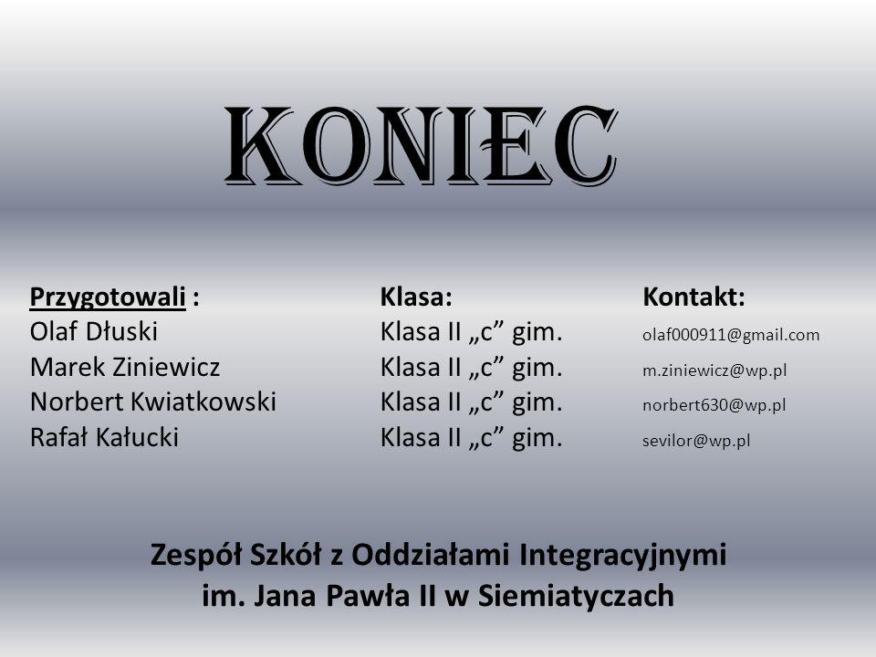 KONIEC Przygotowali :Klasa:Kontakt: Olaf DłuskiKlasa II c gim. olaf000911@gmail.com Marek ZiniewiczKlasa II c gim. m.ziniewicz@wp.pl Norbert Kwiatkows