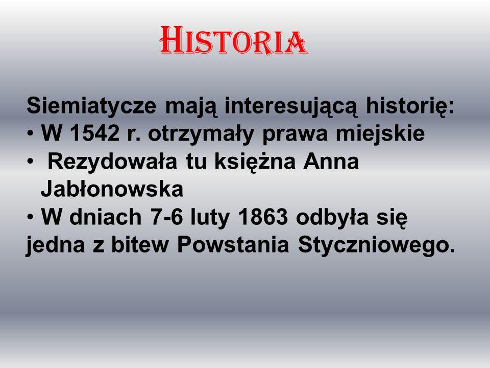 Siemiatycze mają interesującą historię: W 1542 r. otrzymały prawa miejskie Rezydowała tu księżna Anna Jabłonowska W dniach 7-6 luty 1863 odbyła się je