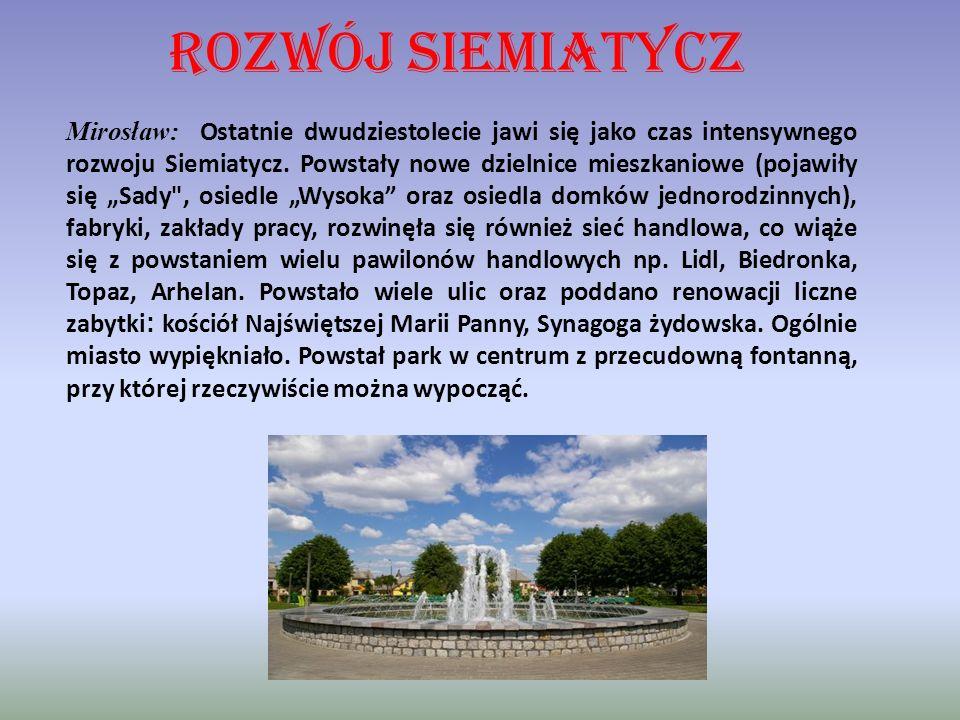 ROZWÓJ SIEMIATYCZ Mirosław: Ostatnie dwudziestolecie jawi się jako czas intensywnego rozwoju Siemiatycz. Powstały nowe dzielnice mieszkaniowe (pojawił