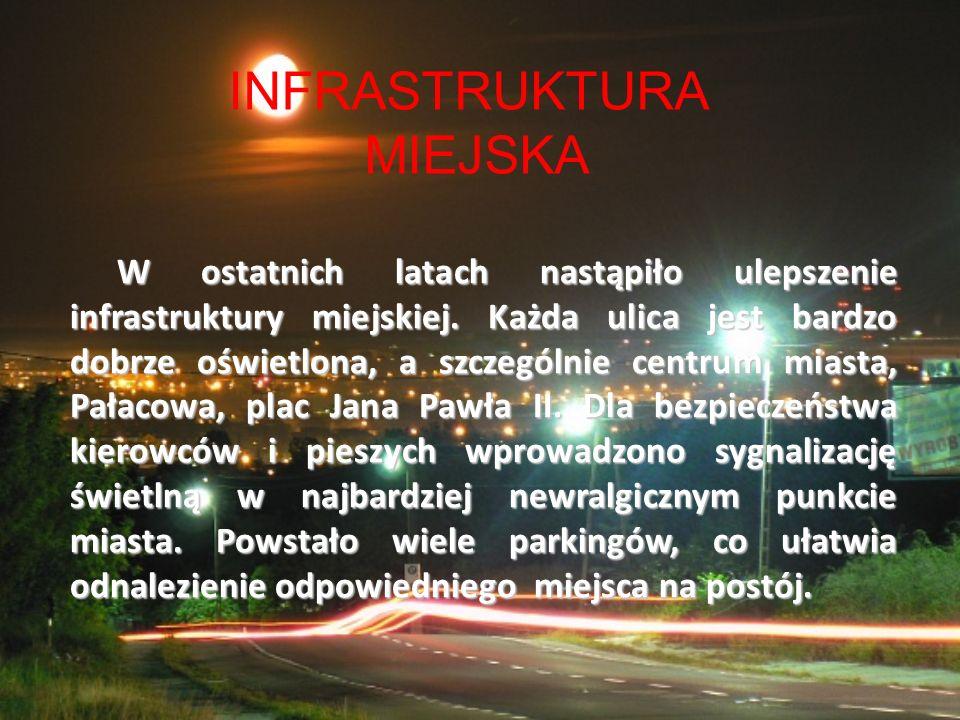 W ostatnich latach nastąpiło ulepszenie infrastruktury miejskiej. Każda ulica jest bardzo dobrze oświetlona, a szczególnie centrum miasta, Pałacowa, p