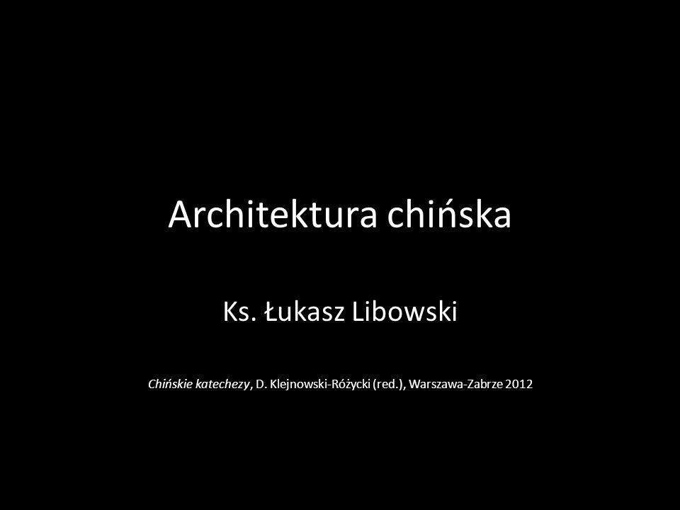 Architektura chińska Ks. Łukasz Libowski Chińskie katechezy, D. Klejnowski-Różycki (red.), Warszawa-Zabrze 2012