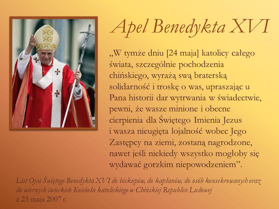 Apel Benedykta XVI W tymże dniu [24 maja] katolicy całego świata, szczególnie pochodzenia chińskiego, wyrażą swą braterską solidarność i troskę o was,