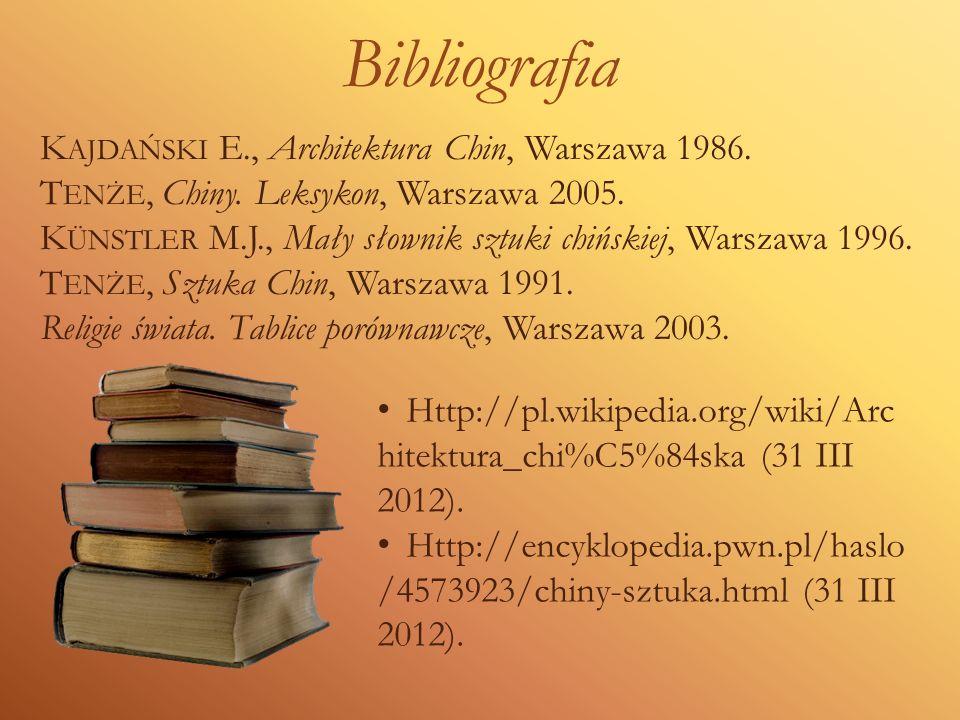 Bibliografia K AJDAŃSKI E., Architektura Chin, Warszawa 1986. T ENŻE, Chiny. Leksykon, Warszawa 2005. K ÜNSTLER M.J., Mały słownik sztuki chińskiej, W