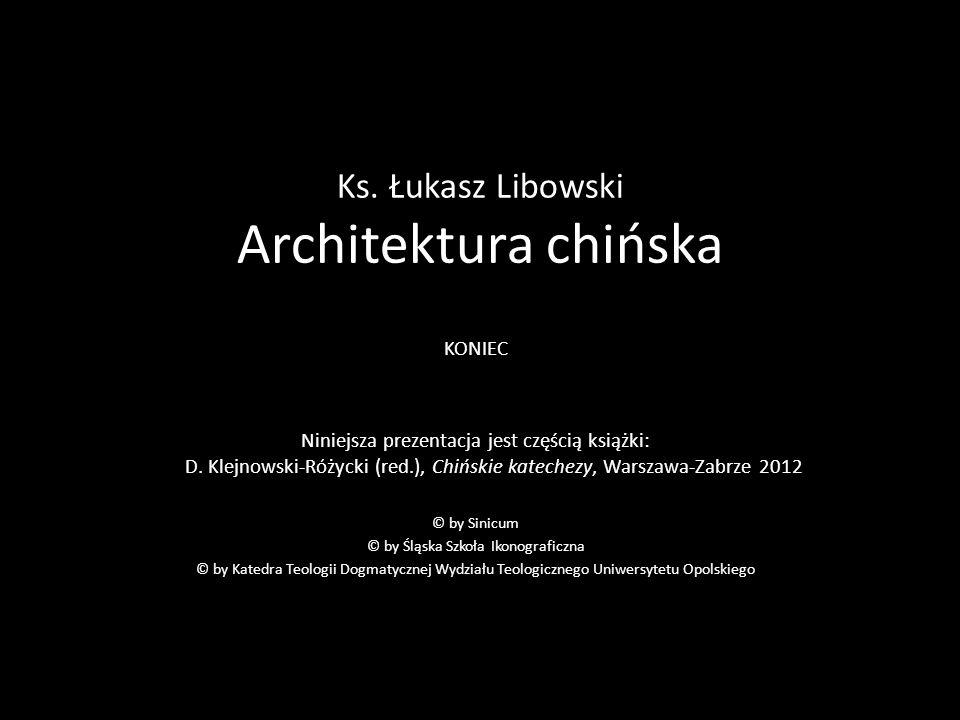 Ks. Łukasz Libowski Architektura chińska KONIEC Niniejsza prezentacja jest częścią książki: D. Klejnowski-Różycki (red.), Chińskie katechezy, Warszawa