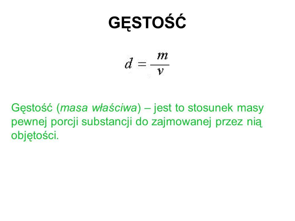 GĘSTOŚĆ Gęstość (masa właściwa) – jest to stosunek masy pewnej porcji substancji do zajmowanej przez nią objętości.