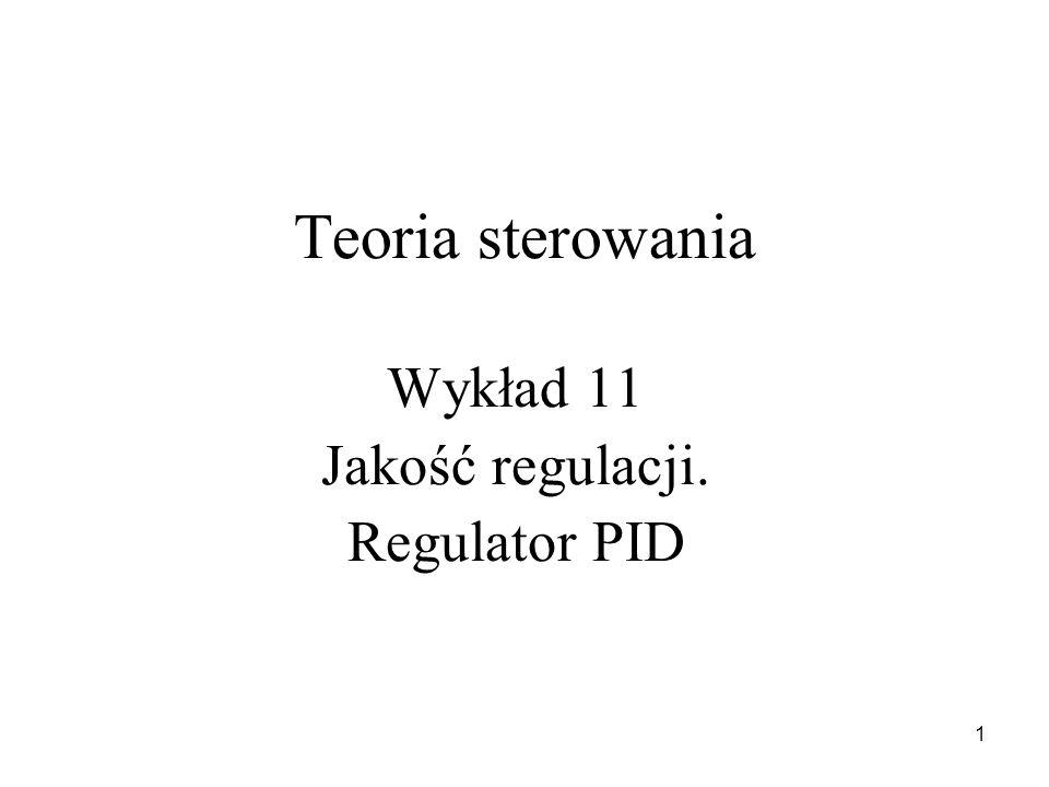 1 Teoria sterowania Wykład 11 Jakość regulacji. Regulator PID