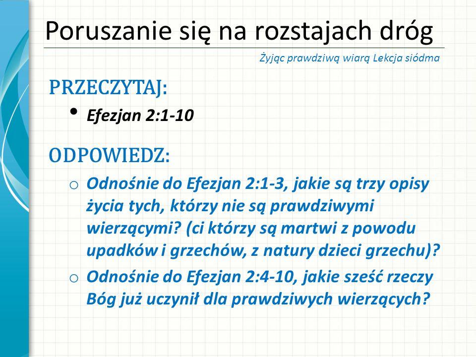 PRZECZYTAJ: Efezjan 2:1-10 ODPOWIEDZ: o Odnośnie do Efezjan 2:1-3, jakie są trzy opisy życia tych, którzy nie są prawdziwymi wierzącymi? (ci którzy są