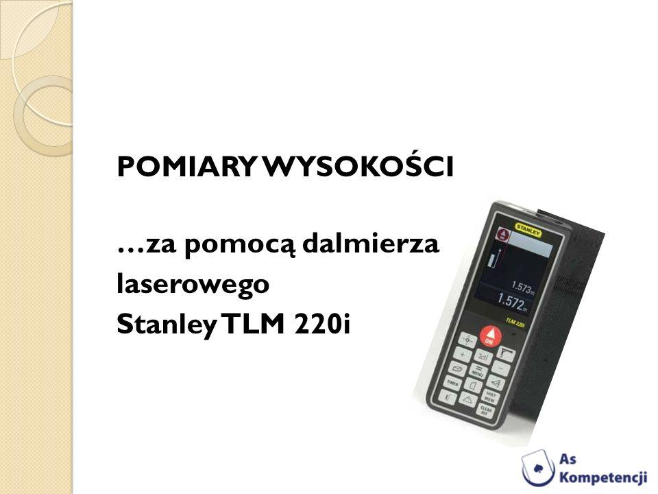 POMIARY WYSOKOŚCI …za pomocą dalmierza laserowego Stanley TLM 220i