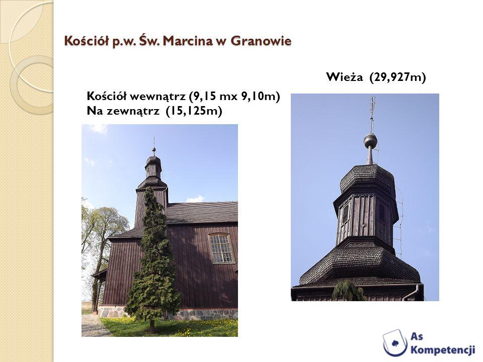 Kościół p.w. Św. Marcina w Granowie Wieża (29,927m) Kościół wewnątrz (9,15 mx 9,10m) Na zewnątrz (15,125m)