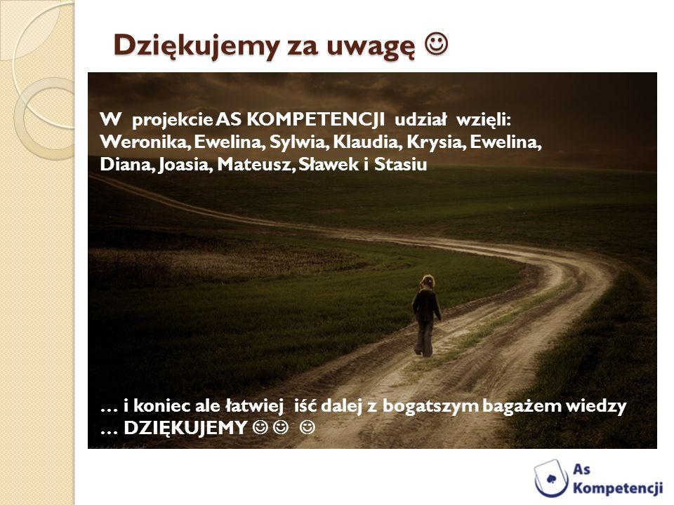 Dziękujemy za uwagę Dziękujemy za uwagę W projekcie AS KOMPETENCJI udział wzięli: Weronika, Ewelina, Sylwia, Klaudia, Krysia, Ewelina, Diana, Joasia,
