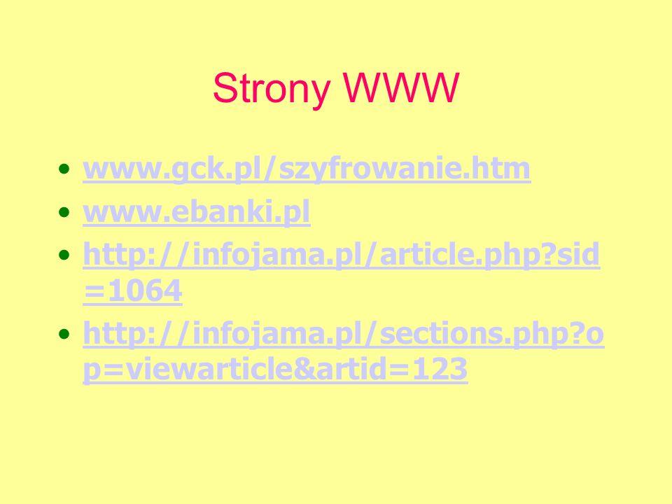 Strony WWW www.gck.pl/szyfrowanie.htm www.ebanki.pl http://infojama.pl/article.php?sid =1064http://infojama.pl/article.php?sid =1064 http://infojama.p
