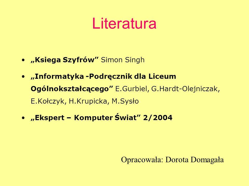 Literatura Ksiega Szyfrów Simon Singh Informatyka -Podręcznik dla Liceum Ogólnokształcącego E.Gurbiel, G.Hardt-Olejniczak, E.Kołczyk, H.Krupicka, M.Sy