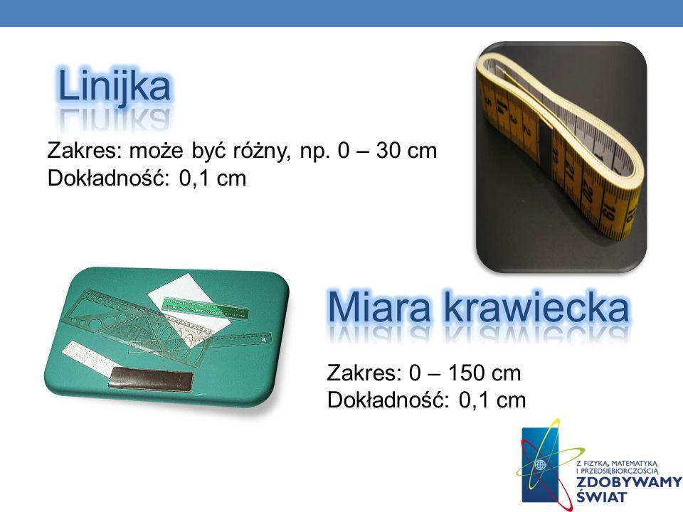 Zakres: może być różny, np. 0 – 30 cm Dokładność: 0,1 cm