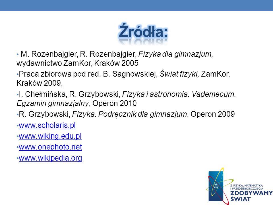 M. Rozenbajgier, R. Rozenbajgier, Fizyka dla gimnazjum, wydawnictwo ZamKor, Kraków 2005 Praca zbiorowa pod red. B. Sagnowskiej, Świat fizyki, ZamKor,