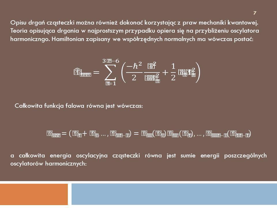 7 Opisu drgań cząsteczki można również dokonać korzystając z praw mechaniki kwantowej. Teoria opisująca drgania w najprostszym przypadku opiera się na