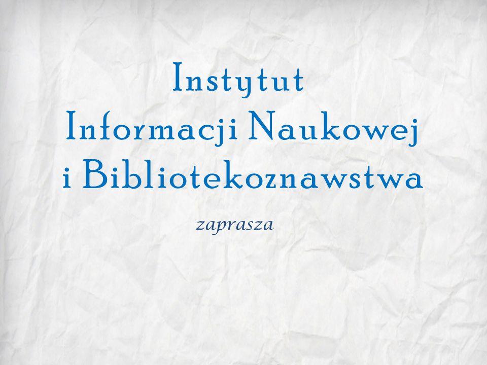 Instytut Informacji Naukowej i Bibliotekoznawstwa zaprasza