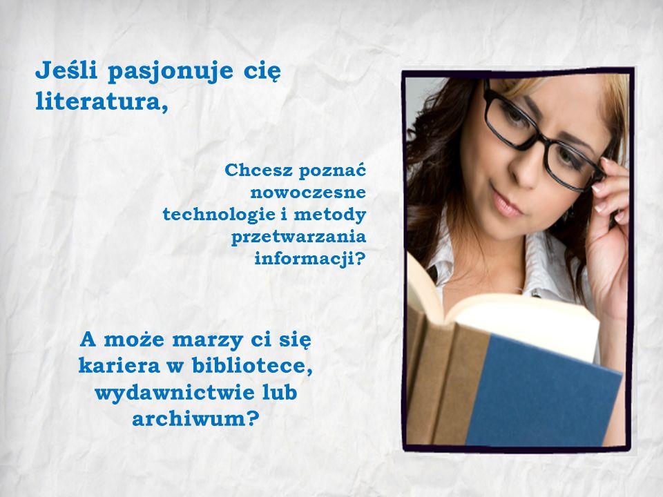 Jeśli pasjonuje cię literatura, Chcesz poznać nowoczesne technologie i metody przetwarzania informacji.