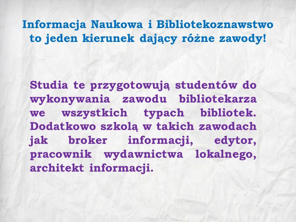 Informacja Naukowa i Bibliotekoznawstwo to jeden kierunek dający różne zawody! Studia te przygotowują studentów do wykonywania zawodu bibliotekarza we