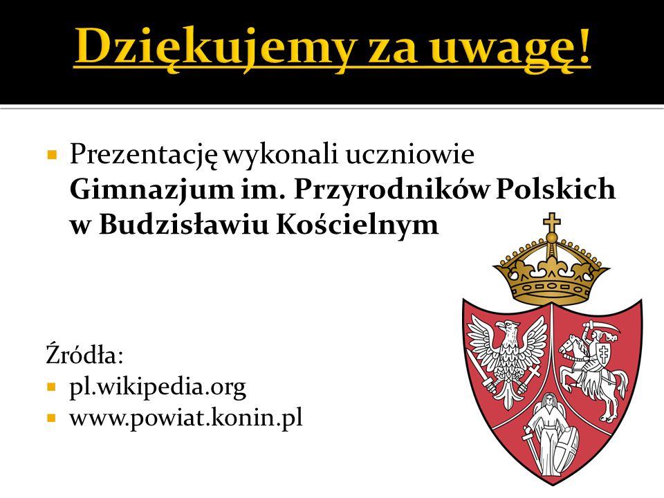 Prezentację wykonali uczniowie Gimnazjum im. Przyrodników Polskich w Budzisławiu Kościelnym Źródła: pl.wikipedia.org www.powiat.konin.pl