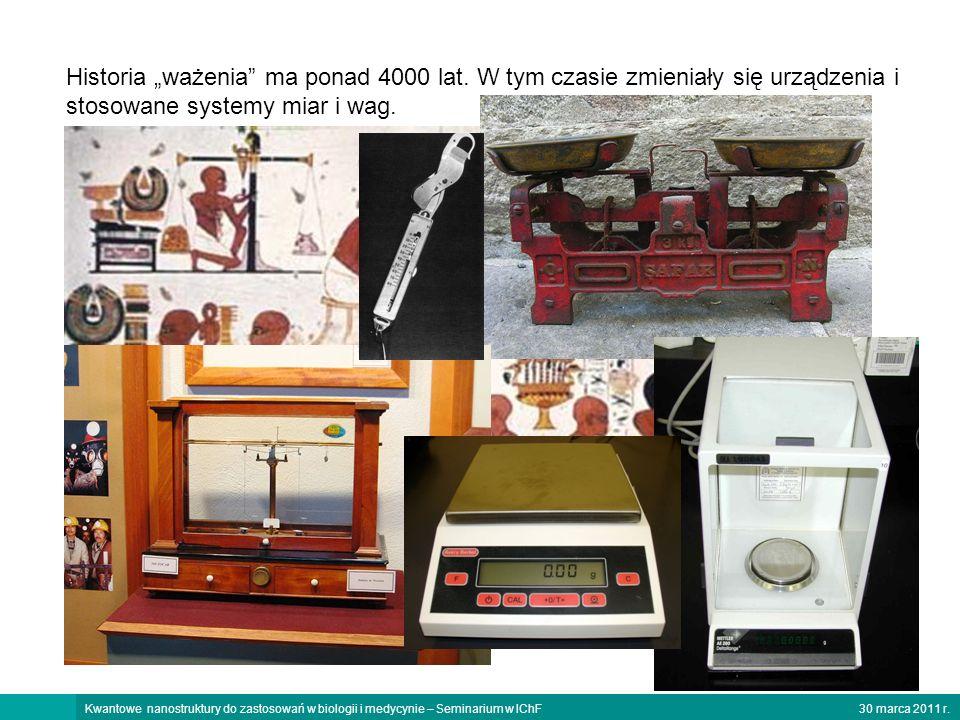 30 marca 2011 r.Kwantowe nanostruktury do zastosowań w biologii i medycynie – Seminarium w IChF Historia ważenia ma ponad 4000 lat.