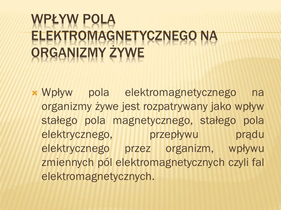 Wpływ pola elektromagnetycznego na organizmy żywe jest rozpatrywany jako wpływ stałego pola magnetycznego, stałego pola elektrycznego, przepływu prądu
