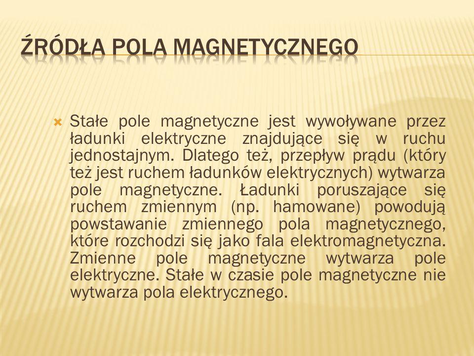 Stałe pole magnetyczne jest wywoływane przez ładunki elektryczne znajdujące się w ruchu jednostajnym. Dlatego też, przepływ prądu (który też jest ruch