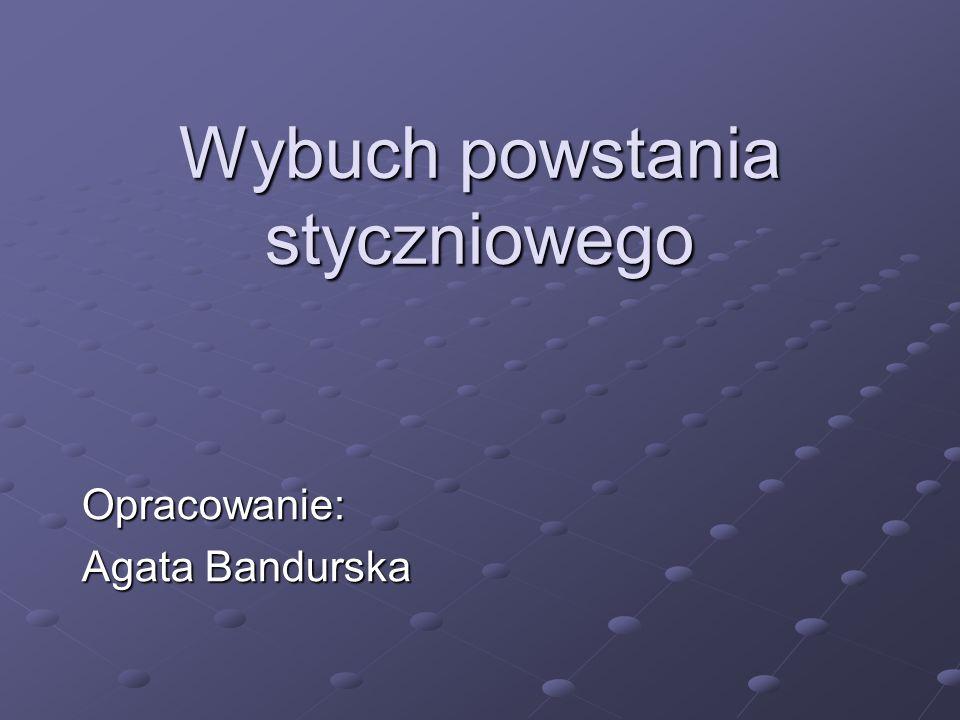 Wybuch powstania styczniowego Opracowanie: Agata Bandurska
